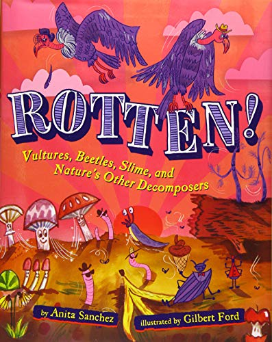 (Rotten!: Vultures, Beetles, Slime, and Nature's Other Decomposers)