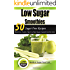 Low Sugar Smoothies: 50 Sugar Free Smoothies - Protein, Dairy, Fruit and Vegetable Sugarless Recipes & Superfood Smoothie List (Sugar Free Recipes: Low ... The Savvy No Sugar Diet Guide & Cookbook)