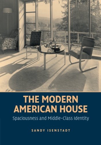 The Modern American House: Spaciousness and Middle-Class Identity (Modern Architecture and Cultural Identity)