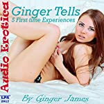 Ginger Tells: 5 First Time Sex Experiences | Ginger James