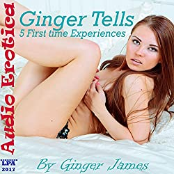 Ginger Tells: 5 First time Sex Experiences