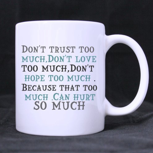 Amazoncom Funny Quotes Mugdont Trust Too Muchdont Love Too