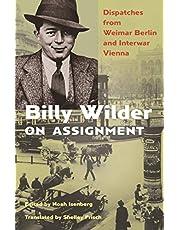 Billy Wilder on Assignment: Dispatches from Weimar Berlin and Interwar Vienna