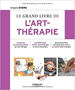 Amazon Fr Le Grand Livre De L Art Therapie Angela Evers