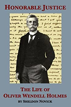 Honorable Justice: The Life of Oliver Wendell Holmes by [Novick, Sheldon M.]