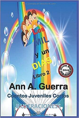 Los MIL y un DIAS: Libro 2: Cuentos Juveniles Cortos Los MIL y un DIAS: Cuentos Juveniles Cortos: Amazon.es: Ms. Ann A. Guerra, Mr. Daniel Guerra: Libros