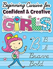 Beginning Cursive for Confident & Creative Girls: Cursive Handwriting Workbook for Kids & Beginners to Cursive Writing Practice (Cursive Writing Books for Kids)