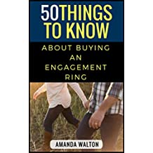 50 Things to Know About Buying an Engagement Ring: The Modern Day Guide to Find the Perfect Ring