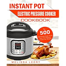 Instant Pot Electric Pressure Cooker Cookbook: Top 500 Chef-Proved Super Quick, Easy And Delicious Instant Pot Recipes For Weight Loss And Overall Health(Low Carb Ketogenic Diet Instant Pot Cookbook)