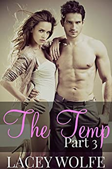 The Temp - Part 3 (The Temp Series) by [Wolfe, Lacey]