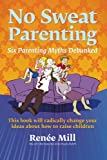 No Sweat Parenting, Ren E. Mill and Renee Mill, 0980585902