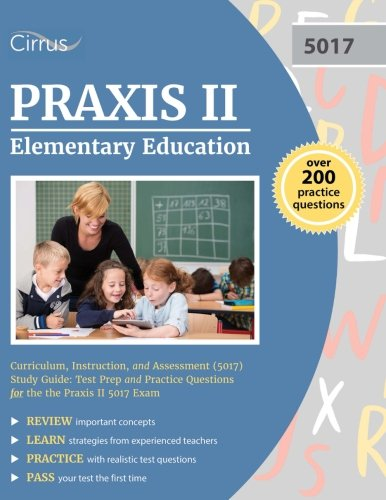 Praxis II Elementary Education: Curriculum, Instruction, and Assessment (5017): Test Prep and Practice Questions for the the Praxis II 5017 Exam