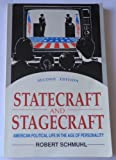 Statecraft and Stagecraft : American Political Life in the Age of Personality, Schmuhl, Robert, 0268017441