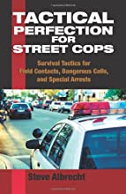 Tactical Perfection For Street Cops: Survival Tactics for Field Contacts, Dangerous Calls, and Special Arrests