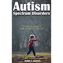 Autism Spectrum Disorders: Autism for Parents: From Theory to Practice