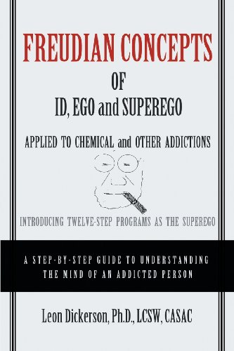 Freudian Concepts of Id, Ego and Superego Applied to Chemical and Other Addictions: Introducing Twelve-Step Programs as