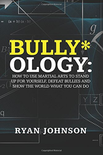 Download Bully-ology: How to use Martial Arts to Stand Up for Yourself, Defeat Bullies and Show the World What You Can Do. pdf