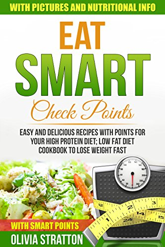 Eat Smart Check Points: Easy and Delicious Recipes with Points for Your High Protein Diet ; Low Fat Diet Cookbook to Lose Weight Fast by Olivia Stratton