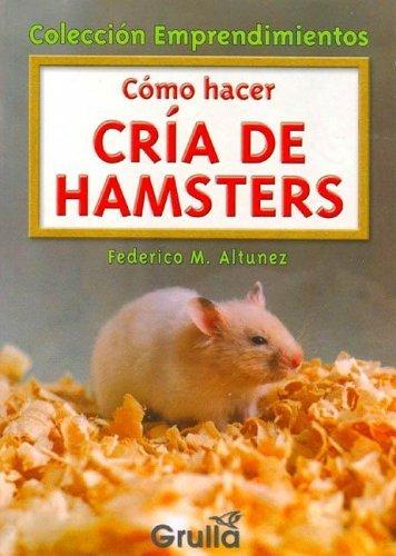 Read Online Como hacer cria de hamsters/ How to Raise Hamsters (Emprendimientos) (Spanish Edition) PDF
