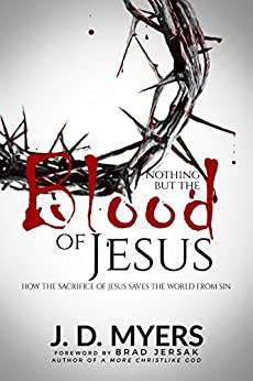 Nothing but the Blood of Jesus: How the Sacrifice of Jesus Saves the World from Sin by [Myers, J. D.]