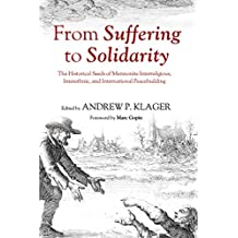 From Suffering to Solidarity: The Historical Seeds of Mennonite Interreligious, Interethnic, and International Peacebuilding