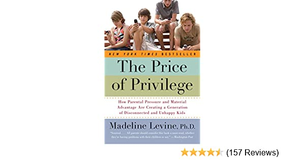 The price of privilege how parental pressure and material advantage the price of privilege how parental pressure and material advantage are creating a generation of disconnected and unhappy kids kindle edition by madeline fandeluxe Image collections
