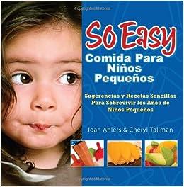 so easy comida para ninos pequenos sugerencias y recetas sencillas para sobrevivir los anos de ninos pequenos spanish edition joan ahlers