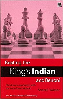 Beating the King's Indian and Benoni: Shock Your Opponents with the Four Pawns Attack! by Anatoly Va?er (2003-06-30)
