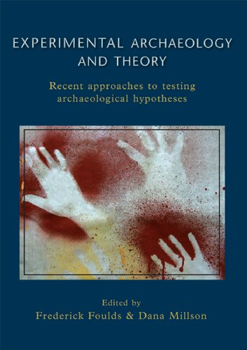 Experimental Archaeology and Theory: Recent Approaches to Archaeological Hypotheses
