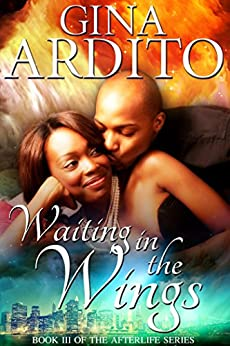 Waiting in the Wings (The Afterlife Series Book 3) by [Ardito, Gina]