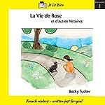 La vie de Rose et d'autres histoires (Niveau 2A) [Rose's Life and Other Stories (Level 2A)] | Becky Tucker