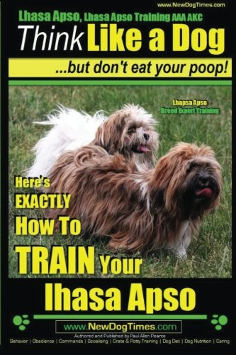 Lhasa Apso, Lhasa Apso Training AAA AKC: Think Like a Dog ~ But Don't Eat your Poop! | Lhasa Apso Breed Expert Training: Here's EXACTLY How To TRAIN Your Lhasa Apso (Volume 1)