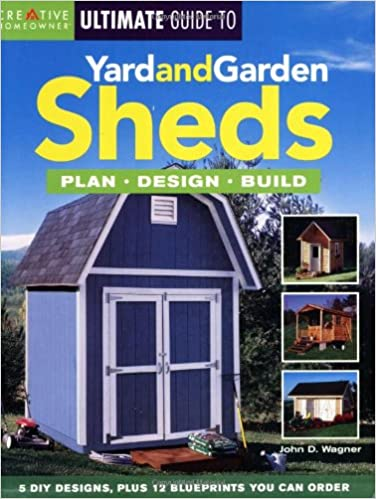 The Ultimate Guide To Yard And Garden Sheds: Plan, Design, Build: John D.  Wagner Mr., Various: 9781580112802: Amazon.com: Books