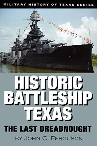 Historic Ship Models - Historic Battleship Texas: The Last Dreadnought (Military History of Texas Series)