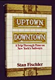 Uptown/Downtown: A Trip Through Time on New York's Subways