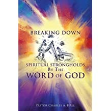 Breaking Down Spiritual Strongholds by the Word of God