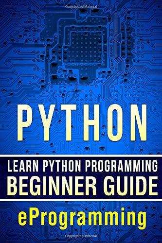 Download Python: Learn Python Programming - Beginner Guide (Python for Beginners,HTML,PHP, C,Java,Ruby,SQL) (Volume 1) pdf epub
