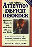 All About Attention Deficit Disorder: Symptoms, Diagnosis and Treatment: Children and Adults