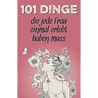 101 Dinge, die jede Frau einmal erlebt haben muss: Das besondere Geschenk für Frauen (Geschenkideen mit 101 Erlebnissen, Band 2)