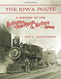 The Iowa Route: A History of the Burlington, Cedar Rapids & Northern Railway (Railroads Past and Present)