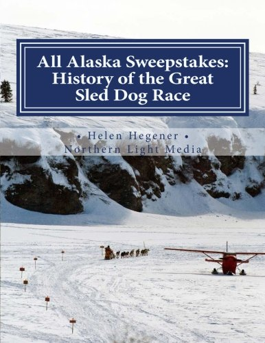 All Alaska Sweepstakes: History of the Great Sled Dog Race - 1908-2008
