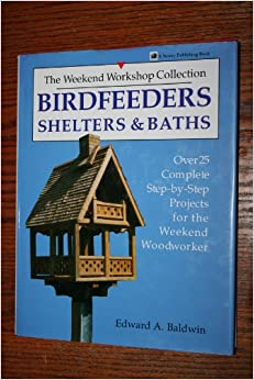 Birdfeeders, Shelters and Baths (Weekend Workshop Collection)