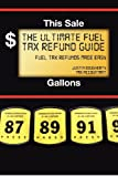 The Ultimate Fuel Tax Refund Guide, Justin Dougherty, 0988298104