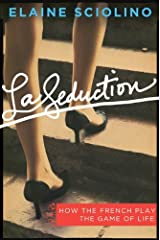 La Seduction: How the French Play the Game of Life Kindle Edition
