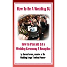How to Be A Wedding DJ - How To Plan and DJ a Wedding Ceremony and Reception