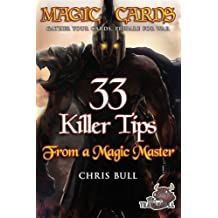 Magic Cards: Magic the Gathering - 33 Killer Tips from a Magic Master!