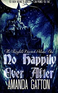No Happily Ever After (The Fairytale Diaries) (Volume 1)