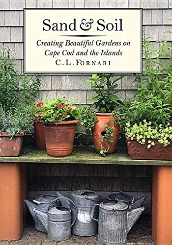 Sand and Soil: Creating Beautiful Gardens on Cape Cod and the Islands