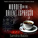 Murder on the Orient Espresso: A Maggy Thorsen Mystery Audiobook by Sandra Balzo Narrated by Karen Savage