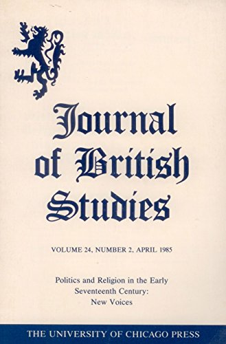 Journal of British Studies, Vol. 24, No. 2 (April 1985): Politics and Religion in the Early Seventeenth Century: New Voices